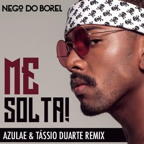 Nego Do Borel - Me Solta (Azulae & Tássio Duarte Remix)