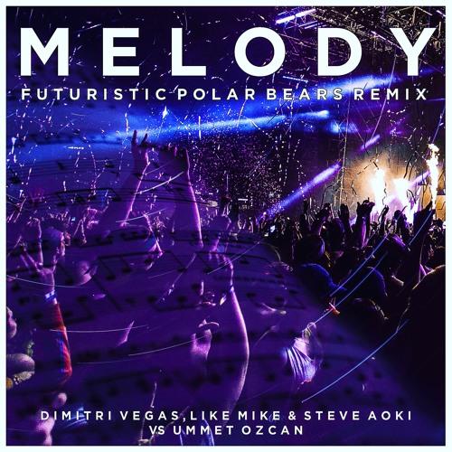 Dimitri Vegas & Like Mike Steve Aoki was Vs Ummet Ozcan Melody - Futuristic Polar Bears Remix