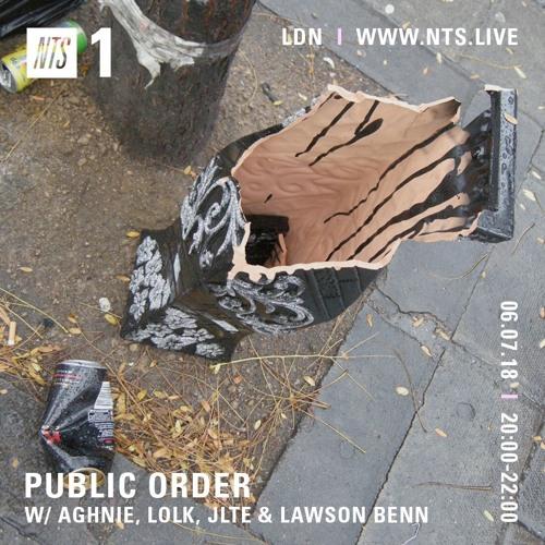 Public Order on NTS Radio w/ Aghnie, LolK, Jlte & Lawson Benn - July 2018