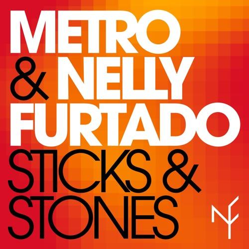 Metro & Nelly Furtado - Sticks & Stones