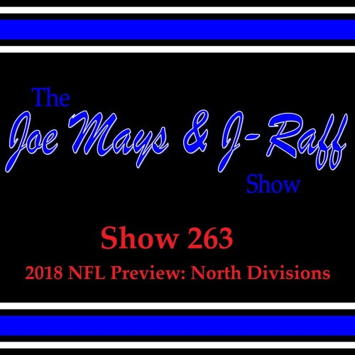 The Joe Mays & J-Raff Show, Episode 263 - 2018 NFL Preview: North Divisions