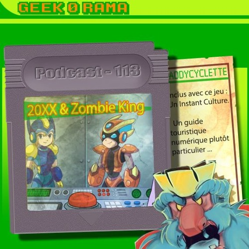 Episode 113 Geek'O'rama - 20xx & Zombie King| #Culture : Guide touristique IA