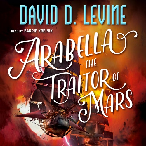 Arabella the Traitor of Mars by David D. Levine, audiobook excerpt