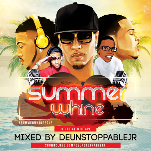 Summer Whine 2018 Official Promo Mix - Mixed By: @deUnstoppableJR