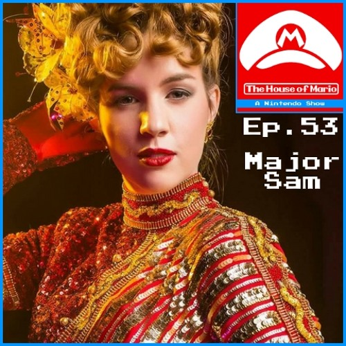Major Sam Cosplay (Special Guest) - The House of Mario Ep. 53
