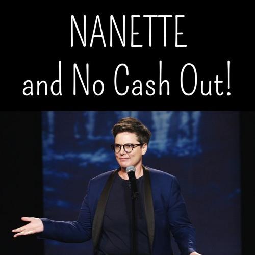 S3E13 - Nanette and No Cash Out!