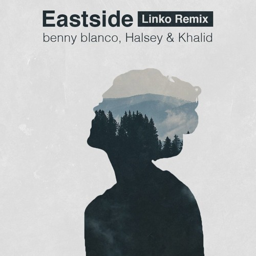benny blanco, Khalid & Halsey - Eastside (Linko Remix)