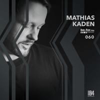 MATHIAS KADEN. Be for the Podcast 060