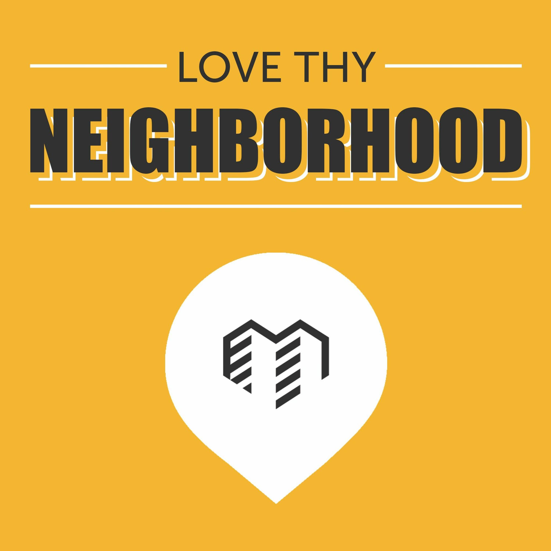 Bonus Episode: Love Thy Neighborhood...