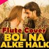 Flute Cover   Bol Na Halke Halke   Jhoom Barabar Jhoom   Rahat Fateh Ali