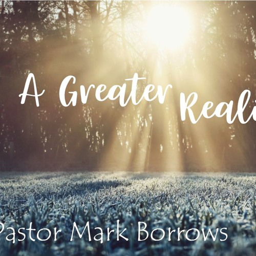 A Greater Reality - July 22, 2018.MP3