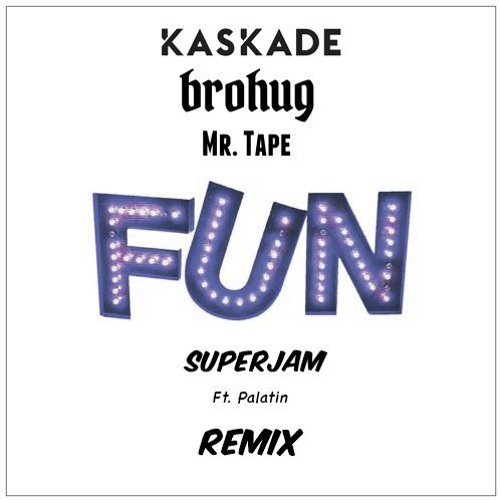 Kaskade, BROHUG & Mr.Tape- Fun(SuperJam Feat. Palatin Remix)FREE DOWNLOAD