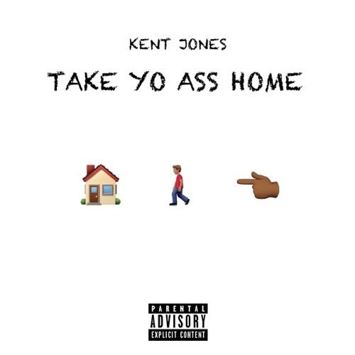 Kent Jones - Take Yo Ass Home