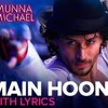 Main Hoon - Full song with Lyrics   Munna Michael   Tiger Shroff   Siddharth Mahadevan , Tanishk