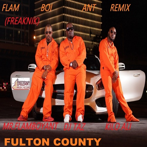 (FLAM BOI ANT ) REMIX ( FREAKNIK) BY FULTON COUNTY