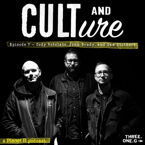 Cult And Culture Podcast - Episode 7: Cody Votolato, John Brady, Sam Stothers