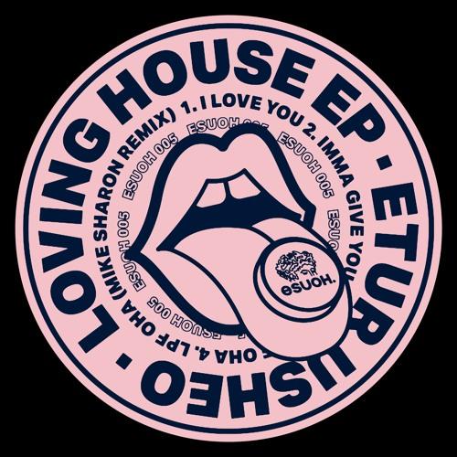 [ESUOH005] Etur Usheo - Loving House EP (incl. Mike Sharon Remix)