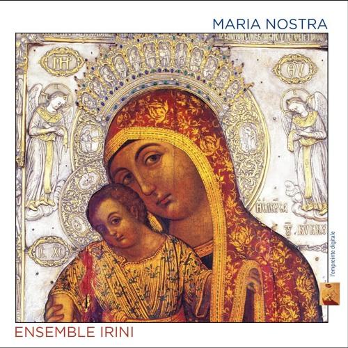 Mariam matrem  - Ensemble Irini - Maria Nostra