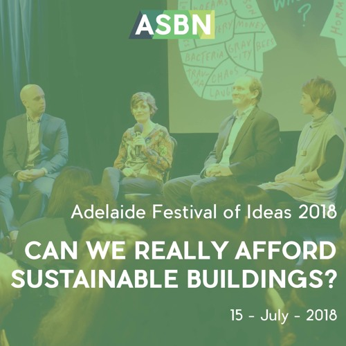 Adelaide Festival of Ideas 2018 |Can We Really Afford Sustainable Buildings?