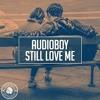 Audioboy - Still Love Me