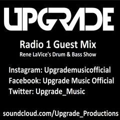 Upgrade - Guest Mix  - BBC Radio 1's Drum & Bass Show With René LaVice