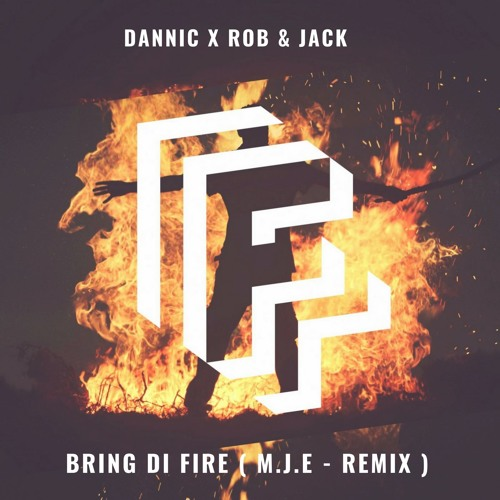 Rob & Jack, Dannic - Bring Di Fire ( M.J.E - Remix )Supported By Ummet Ozcan ( FREE DOWNLOAD )