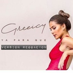 Ya Para Qué - Greeicy [Versión Reggaetón] By: Dj Edward & Dj Tatan (DESCARGA GRATIS)