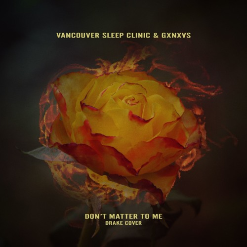 Vancouver Sleep Clinic & GXNXVS - Don't Matter To Me (Drake Cover)