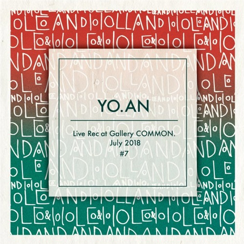 PODCAST #7 : YO.AN - Live Rec At Gallery COMMON. July 2018