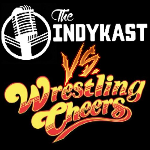Indykast S5:E205 - Wrestling Cheers Crossover