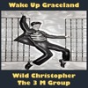 Wake Up Graceland (FEAT) Wild Christopher