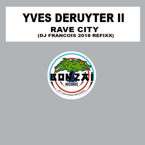 Yves DeRuyter - Rave City (DJ Francois 2018 refixx)