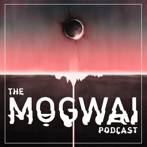 The Mogwai Podcast - Episode Seven