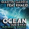 Martin Garrix Ft . Khalid - Ocean (Que & Rkay Hardcore Bootleg)FREE DL