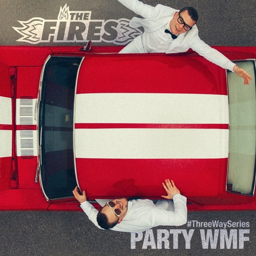 The Fires - Party WMF [#ThreeWaySeries]