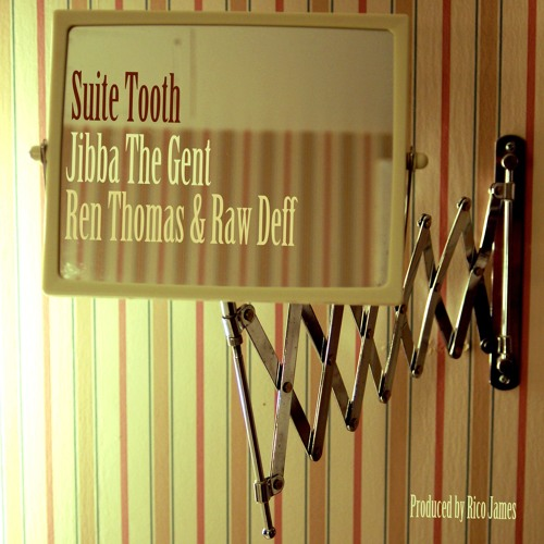 Suite Tooth feat. Jibba The Gent, Ren Thomas & Raw Deff (Prod by Rico James)