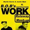 Maw Ft. Martin Garrix & Justin Mylo- B.O.B's Work ( Rolaway Mash - Up)