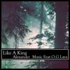 Like A King Alexander Music Ft O.G Lava