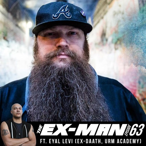 The Ex Man Podcast Ep. 63 - Eyal Levi (ex-Daath, URM Academy)