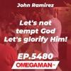 Episode 5480 - Let's not tempt God - Let's glorify Him! - John Ramirez