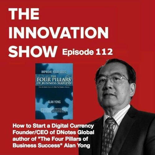 EP 112: Creating a Digital Currency Brand with founder of DNotes Global, Alan Yong.