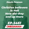 Episode 5461 - Christian believers in Hell - How did they end up there - David Pawson