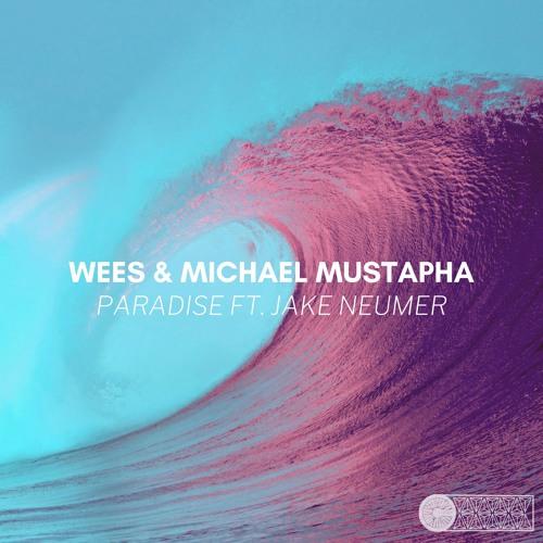Wees & Michael Mustapha - Paradise ft. Jake Neumer