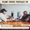 Episode 4 of the Plant Proof Podcast with Mike Rashid