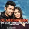 Dil Meri Na Sune Atif Aslam An Officail Song Of Genius Mp3