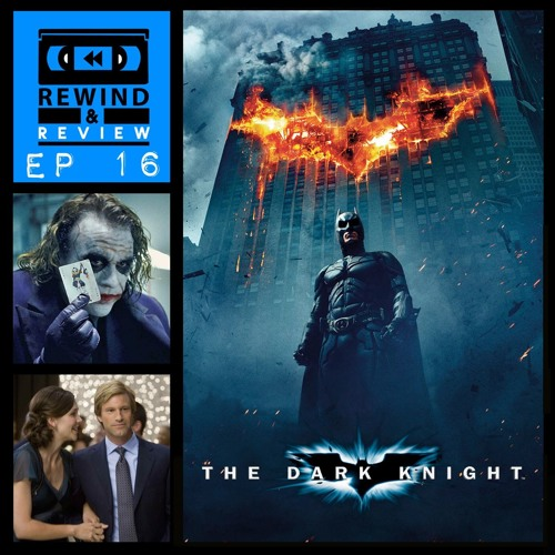 Rewind & Review Ep 16 - The Dark Knight (2008)