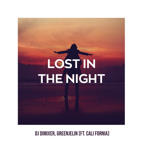 DJ DimixeR, Greenjelin - Lost In The Night (feat. Cali Fornia)