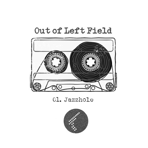 Out Of Left Field: 01. Jazzhole
