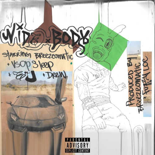 WIDExBODY starring Breezeomatic + VSOP Sleep + Em-J + Drew produced by Breezeomatic + FuzzyLoc