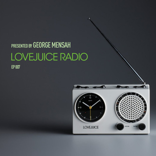 LoveJuice Radio EP 007 presented by George Mensah